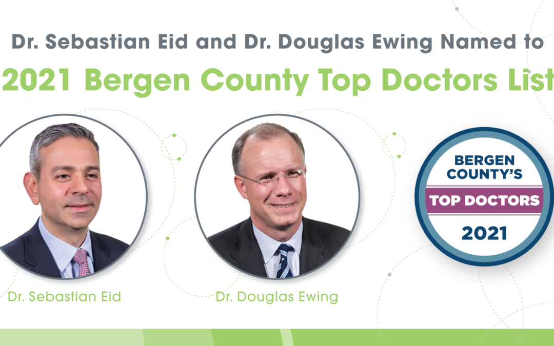 Dr. Sebastian Eid and Dr. Douglas Ewing Named to 2021 Bergen County Top Doctors List